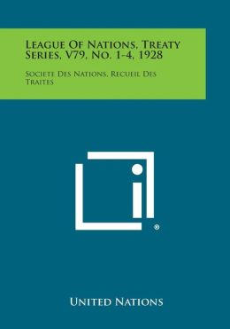 League of Nations, Treaty Series, V79, No. 1-4, 1928: Societe Des Nations, Recueil Des Traites