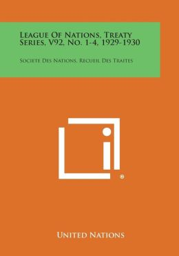 League of Nations, Treaty Series, V92, No. 1-4, 1929-1930: Societe Des Nations, Recueil Des Traites