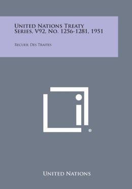 United Nations Treaty Series, V92, No. 1256-1281, 1951: Recueil Des Traites