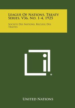 League of Nations, Treaty Series, V36, No. 1-4, 1925: Societe Des Nations, Recueil Des Traites