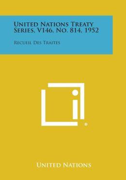 United Nations Treaty Series, V146, No. 814, 1952: Recueil Des Traites
