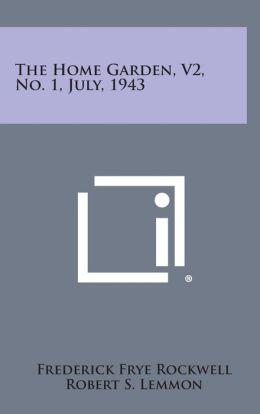 The Home Garden, V2, No. 1, July, 1943