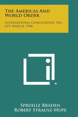 The Americas and World Order: International Conciliation, No. 419, March, 1946