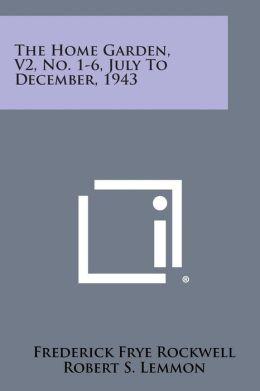 The Home Garden, V2, No. 1-6, July to December, 1943