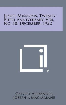 Jesuit Missions, Twenty-Fifth Anniversary, V26, No. 10, December, 1952