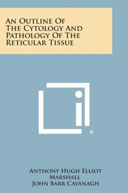 An Outline of the Cytology and Pathology of the Reticular Tissue