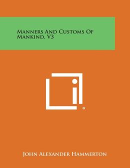 Manners And Customs Of Mankind, V3