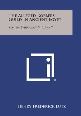 The Alleged Robbers' Guild in Ancient Egypt: Semitic Philology, V10, No. 7