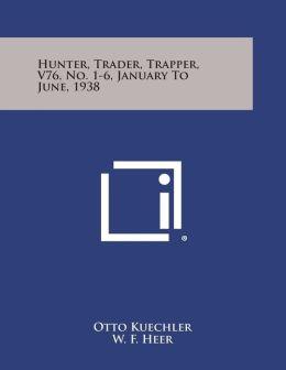 Hunter, Trader, Trapper, V76, No. 1-6, January to June, 1938