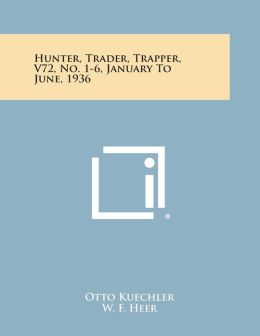 Hunter, Trader, Trapper, V72, No. 1-6, January To June, 1936