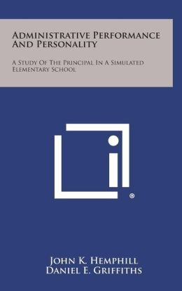 Administrative Performance and Personality: A Study of the Principal in a Simulated Elementary School