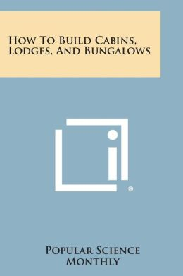 How to Build Cabins, Lodges, and Bungalows