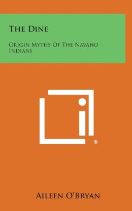 The Dine: Origin Myths of the Navaho Indians