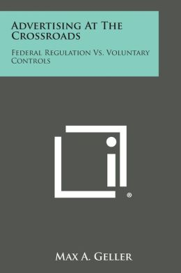 Advertising at the Crossroads: Federal Regulation vs. Voluntary Controls
