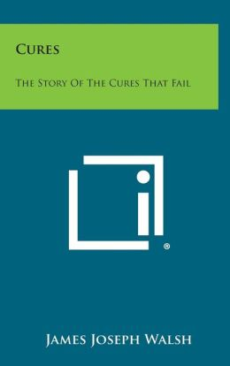Cures: The Story of the Cures That Fail