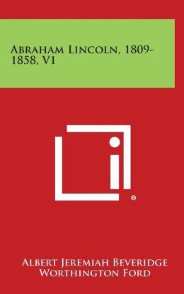 Abraham Lincoln, 1809-1858, V1