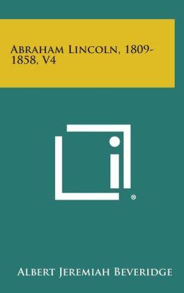 Abraham Lincoln, 1809-1858, V4