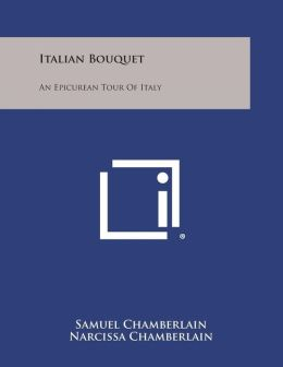 Italian Bouquet: An Epicurean Tour of Italy
