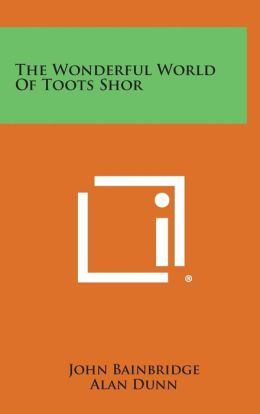 The Wonderful World Of Toots Shor