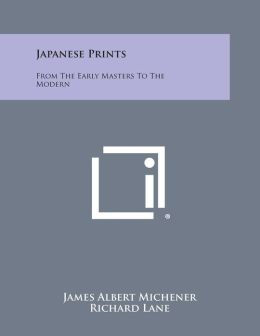 Japanese Prints: From The Early Masters To The Modern