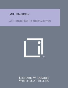 Mr. Franklin: A Selection from His Personal Letters