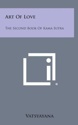 Art of Love: The Second Book of Kama Sutra