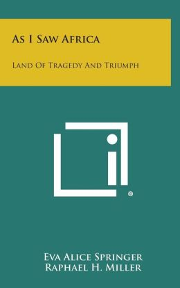 As I Saw Africa: Land of Tragedy and Triumph