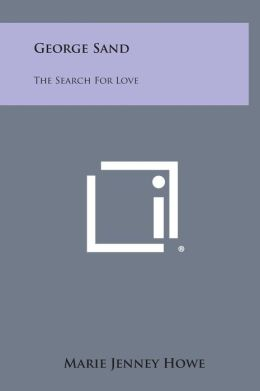 George Sand: The Search for Love