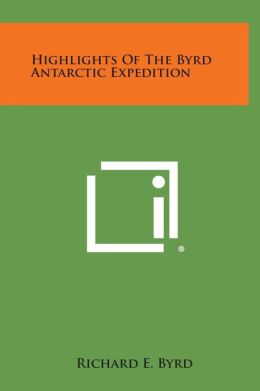 Highlights of the Byrd Antarctic Expedition