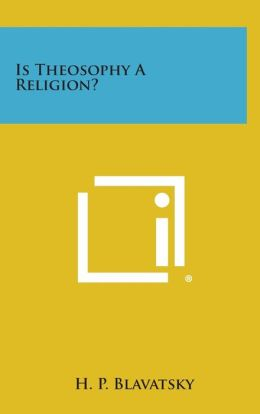 Is Theosophy a Religion?