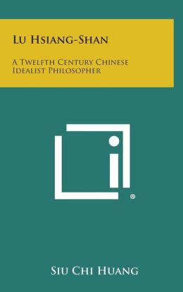 Lu Hsiang-Shan: A Twelfth Century Chinese Idealist Philosopher