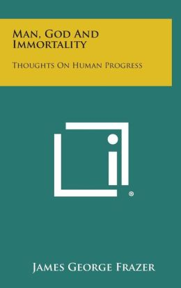 Man, God and Immortality: Thoughts on Human Progress