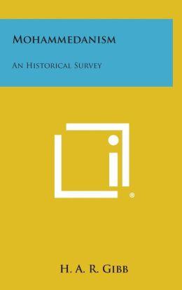 Mohammedanism: An Historical Survey