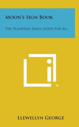Moon's Sign Book: The Planetary Daily Guide for All
