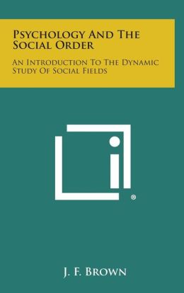 Psychology and the Social Order: An Introduction to the Dynamic Study of Social Fields