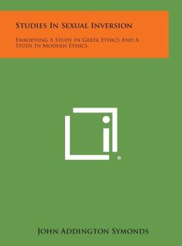Studies in Sexual Inversion: Embodying a Study in Greek Ethics and a Study in Modern Ethics