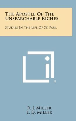 The Apostle of the Unsearchable Riches: Studies in the Life of St. Paul