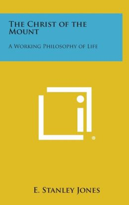 The Christ of the Mount: A Working Philosophy of Life