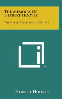 The Memoirs of Herbert Hoover: The Great Depression, 1929-1941