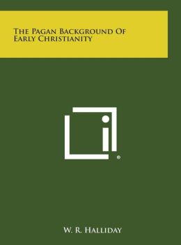 The Pagan Background of Early Christianity