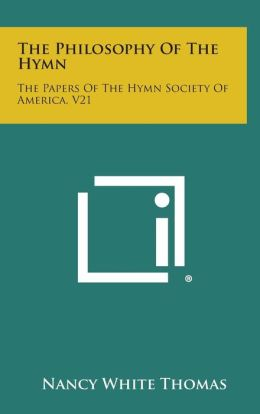 The Philosophy of the Hymn: The Papers of the Hymn Society of America, V21
