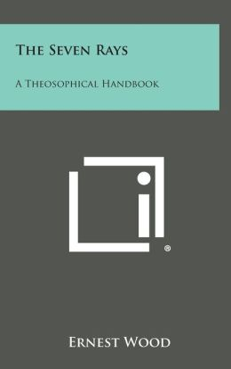 The Seven Rays: A Theosophical Handbook