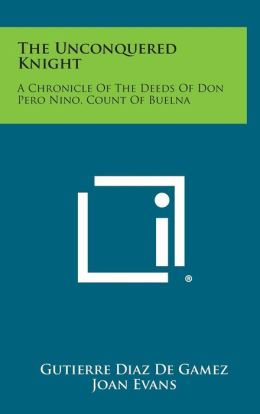 The Unconquered Knight: A Chronicle of the Deeds of Don Pero Nino, Count of Buelna