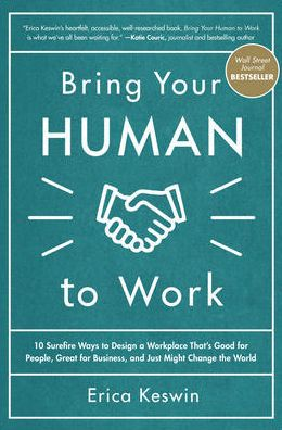 Book Bring Your Human to Work: 10 Surefire Ways to Design a Workplace That Is Good for People, Great for Business, and Just Might Change the World
