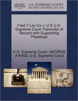 Fred T Ley Co v. U S U.S. Supreme Court Transcript of Record with Supporting Pleadings