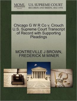 Chicago G W R Co V. Crouch U.S. Supreme Court Transcript Of Record With Supporting Pleadings