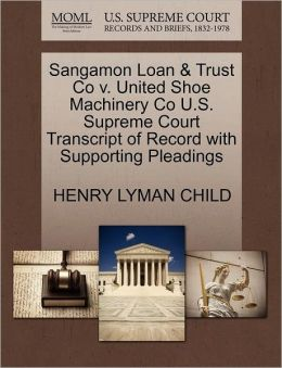 Sangamon Loan & Trust Co V. United Shoe Machinery Co U.S. Supreme Court Transcript Of Record With Supporting Pleadings