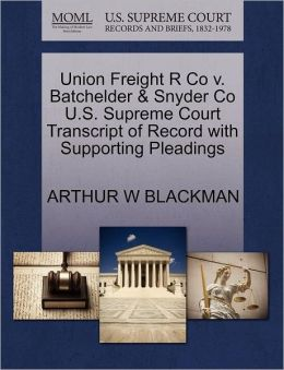 Union Freight R Co V. Batchelder & Snyder Co U.S. Supreme Court Transcript Of Record With Supporting Pleadings