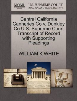 Central California Canneries Co V. Dunkley Co U.S. Supreme Court Transcript Of Record With Supporting Pleadings