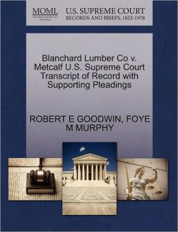 Blanchard Lumber Co V. Metcalf U.S. Supreme Court Transcript Of Record With Supporting Pleadings